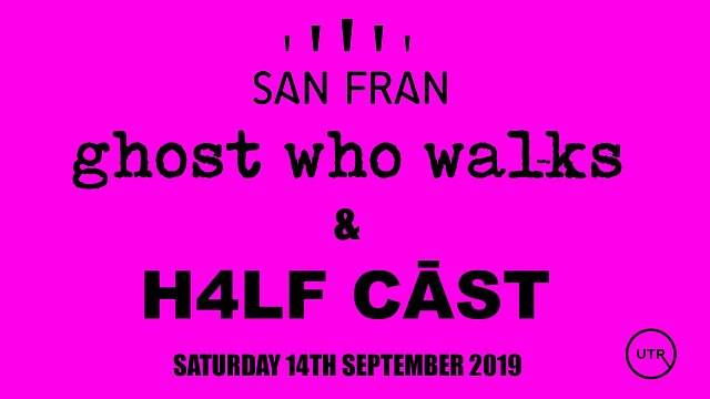Ghost Who Walks w/ Special Guests H4LF CĀST